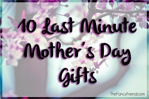10 Last Minute Mother's Day Gifts