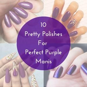 10 Pretty PolishesFor Perfect PurpleManis